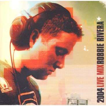 Robbie rivera Live mix robbie rivera 2004