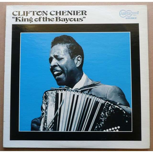 Clifton Chenier ‎ King Of The Bayous