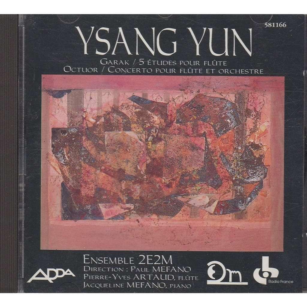 Isang Yun Ensemble 2E2M: Garak - Cinq études pour Flute - Octuor - Concerto pour Flute et Petit Orchestre