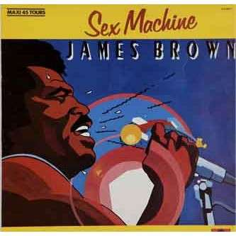 JAMES BROWN SEX MACHINE (10:45) / hot pants (5:50) / make it funky (4:00)