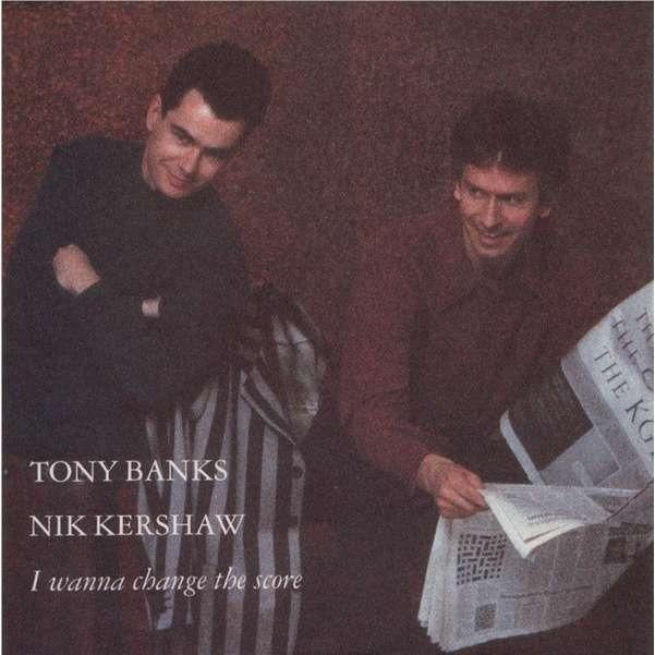 Tony Banks / Nik Kershaw I Wanna Change The Score