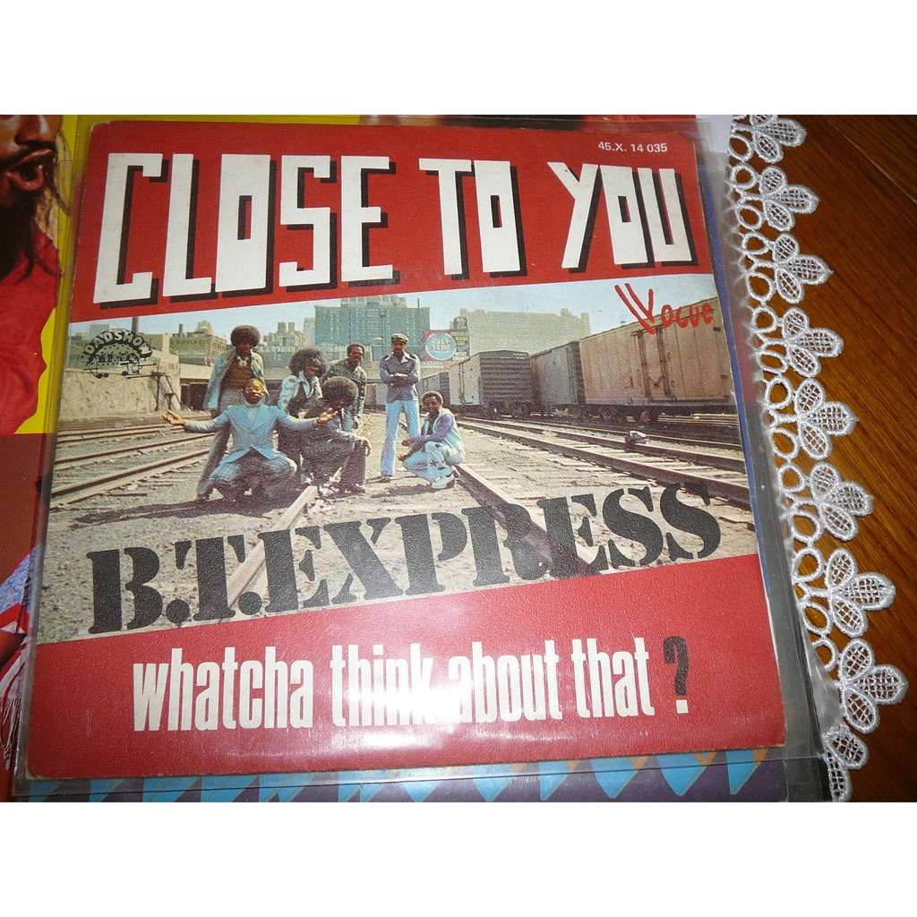 b.t.express close to you / whatcha think about that
