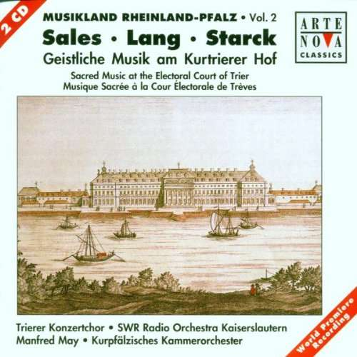 Sales / Lang / Starck Sacred Music at the Electoral Court of Trier / SWR Rundfunkorchester, Kurpfälzisches CO, Manfred May