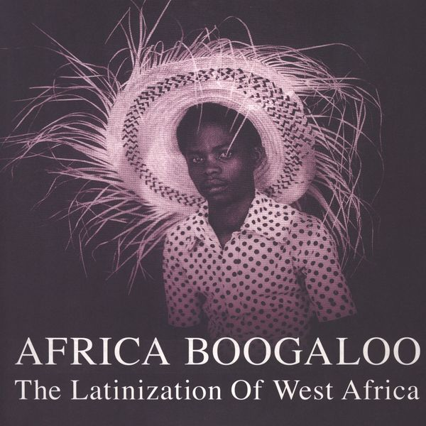 Africa Boogaloo (various) The Latinization Of West Africa