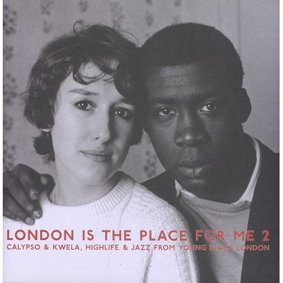London Is The Place For Me (various) Vol.2 Calypso, Kwela, Highlife & Jazz from young Black London