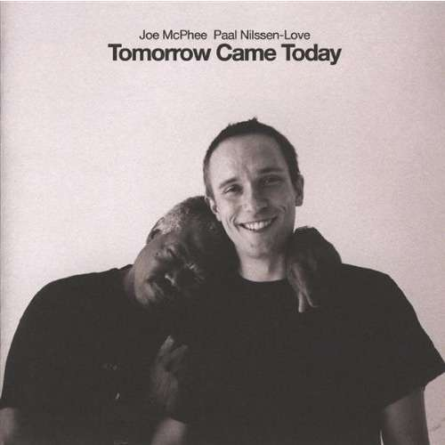 Joe McPhee / Paal Nilssen-Love Tomorrow Came Today