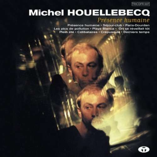MICHEL HOUELLEBECQ PRESENCE HUMAINE