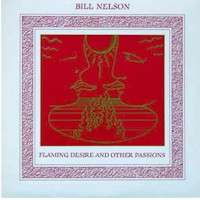 Bill Nelson Flaming Desire and Other Passions