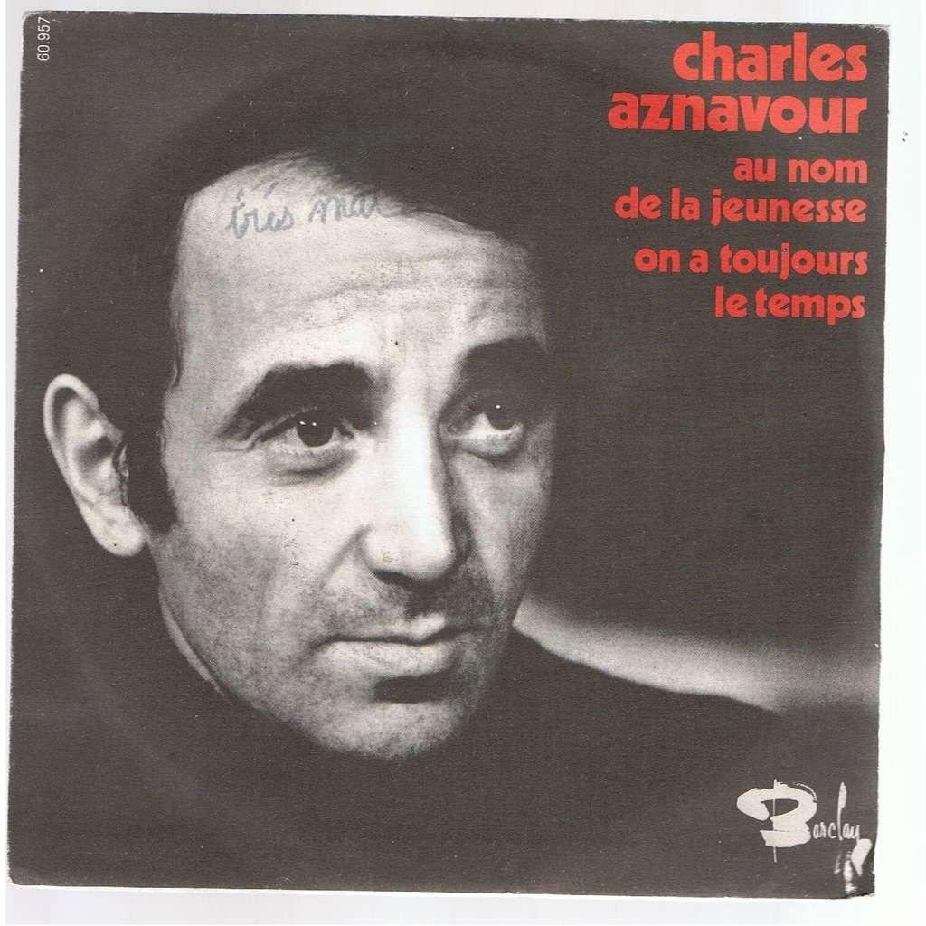 CHARLES AZNAVOUR AU NOM DE LA JEUNESSE / ON A TOUJOURS LE TEMPS