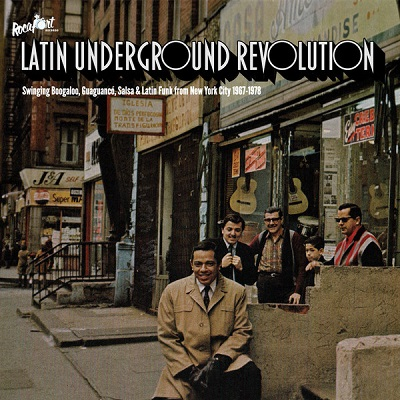 Latin underground revolution (various) Swinging Boogaloo, Guaguanco, Salsa & Latin Funk From New York City 1967-1978
