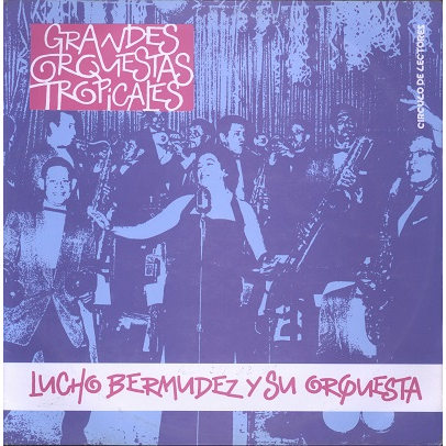 Lucho Bermudez Y Su Orquesta Grandes Orquestas Tropicales