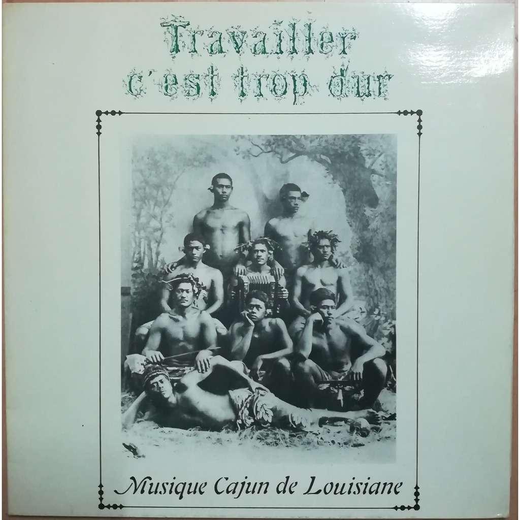 Various Travailler C'Est Trop Dur Musique Cajun De Louisiane