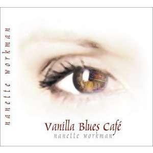 nanette workman Vanilla blues café