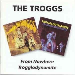 troggs from nowhere / trogglodynamite