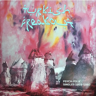 Turkish Freakout (various) Psych-Folk Singles 1969-80