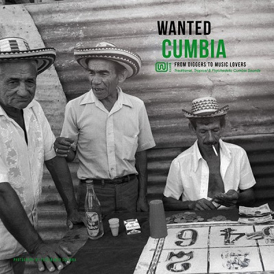 Wanted Cumbia (various) Traditional, tropical & psychedelic Cumbia sounds