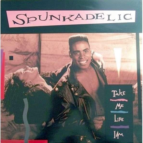 Spunkadelic Take Me Like I Am
