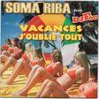 soma riba feat. dj fou vacances j'oublie tout / l'amour est plus fort que tout