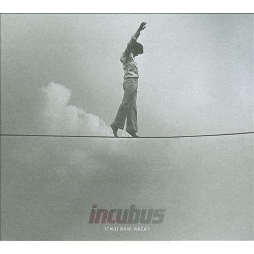 Incubus If Not Now,When?