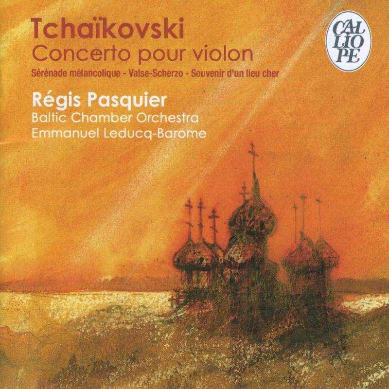 Tchaikovsky, Pyotr Ilyich violin Concerto; Sérenade mélancolique; Etc / Regis Pasquier, Baltic Ch. O, Emmanuel Leducq-Barome