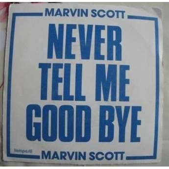 MARVIN SCOTT NEVER TELL ME GOOD BYE -