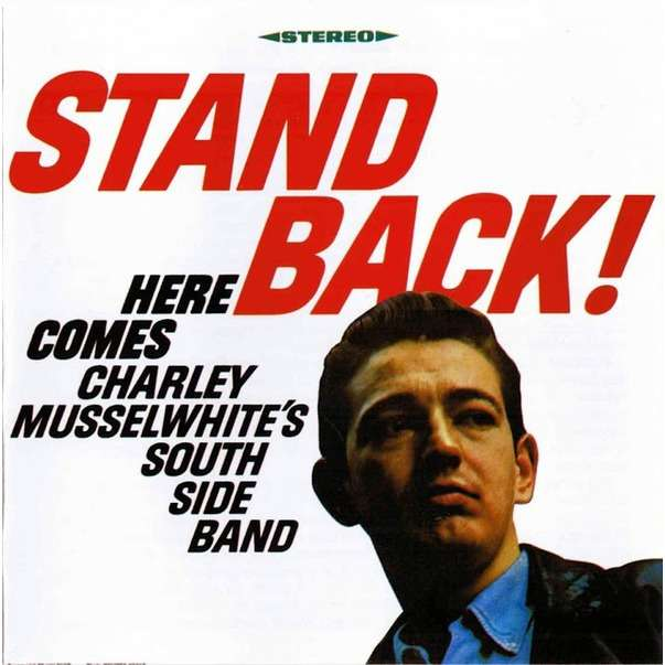 charlie musselwhite Stand Back! Here Comes Charley Musselwhite's South Side Band