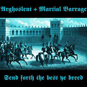 Arghoslent / Martial Barrage Send Forth The Best Ye Breed