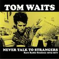 TOM WAITS - Never Talk To Strangers: Rare Radio Sessions 1973-1977 (lp) - 33T
