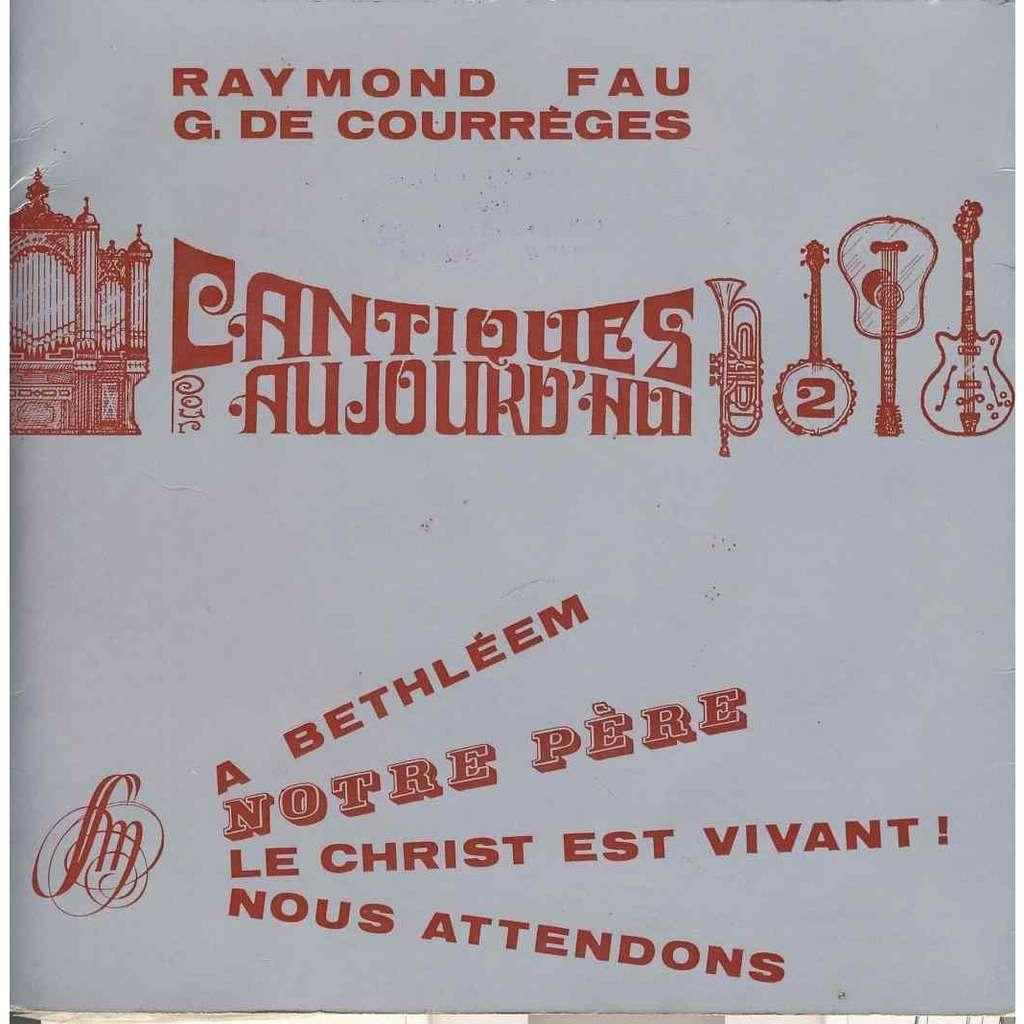 Raymond Fau G De Courreges Cantiques pour aujourd'hui notre pere / Un sauveur nous est né / Le christ est vivant