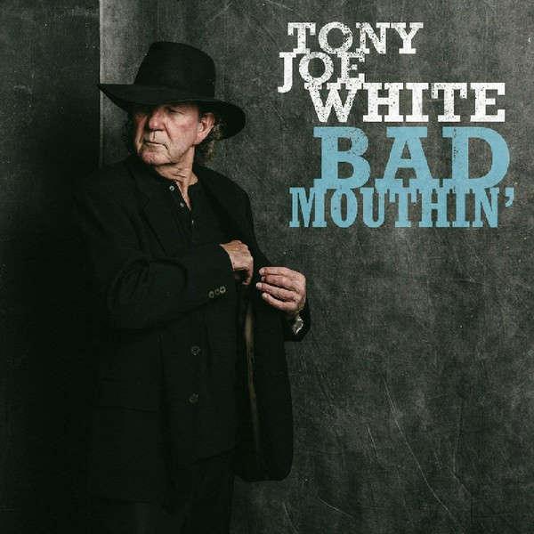 Tony Joe White Bad Mouthin'
