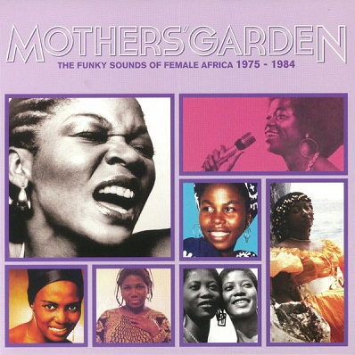 Mothers garden (various) The funky sounds of female Africa 1975-1984