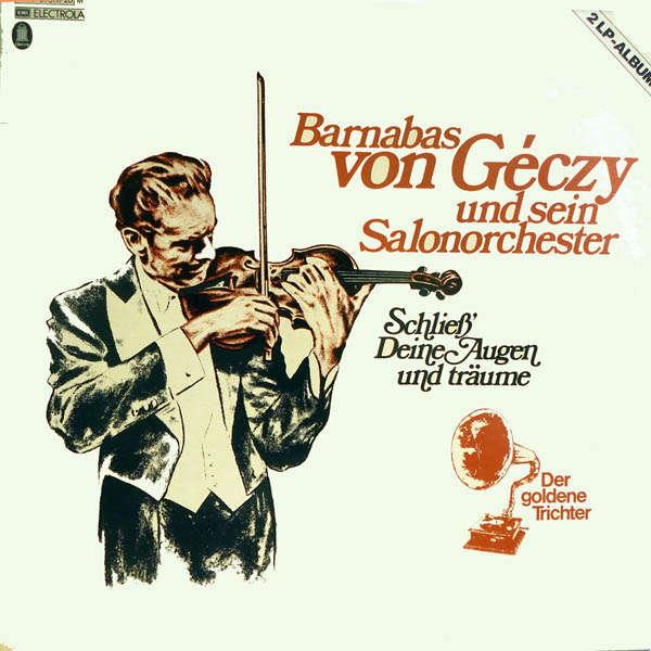 Barnabas von Géczy und sein Salonorchester Schliess'deine augen und träume