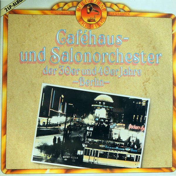 Otto Dobrindt, Barnabas von Géczy, Kurt Widmann, Caféhaus und Salonorchester der 30er und 40er Jahre Berlin