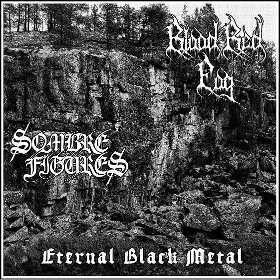 Blood Red Fog / Sombre Figures Eternal Black Metal