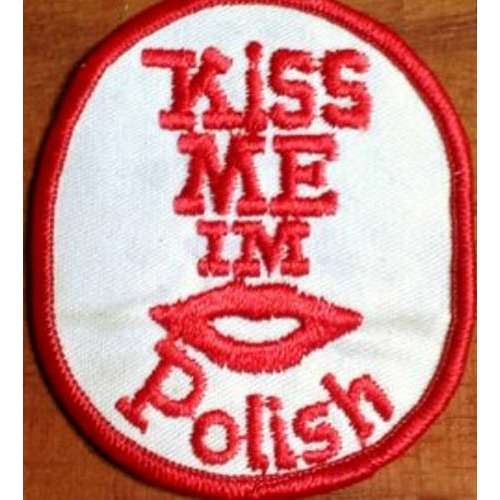 Kiss Me I'm Polish Kiss Me I'm Polish Brand New Embroidered Patch with Iron On Back