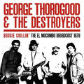 GEORGE THOROGOOD & THE DESTROYERS - Boogie Chillin' The El Mocambo Broadcast 1978 (2xlp) Ltd Edit Gatefold Sleeve -U.K - 33T x 2