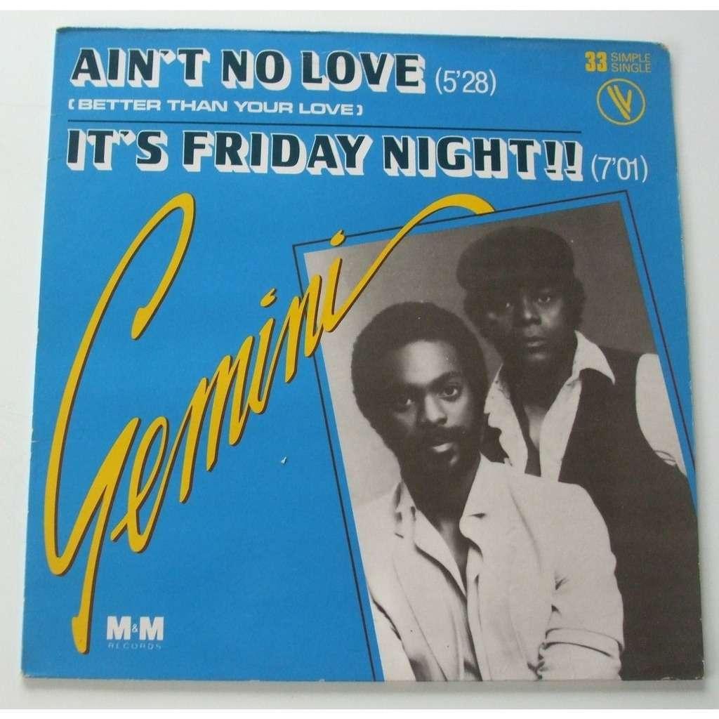 Gemini Ain't no love / it's friday night