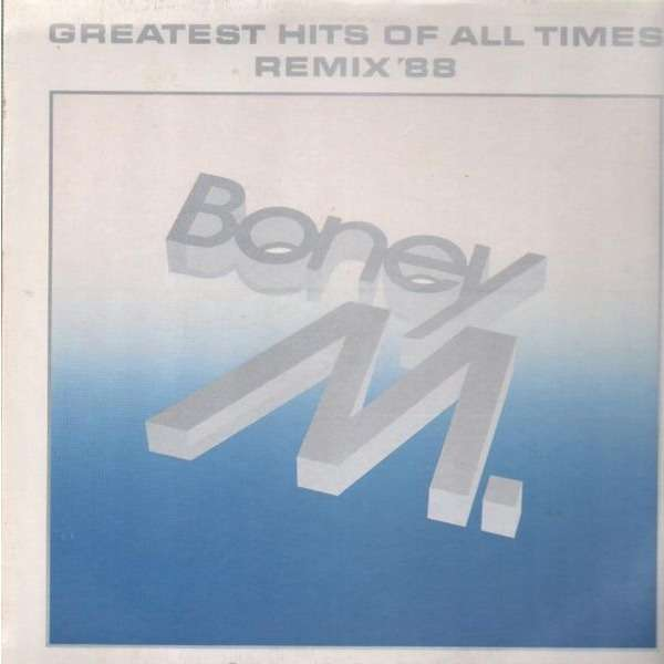 Boney M. Reunion '88, Boney M. Greatest Hits Of All Time - Remix '88