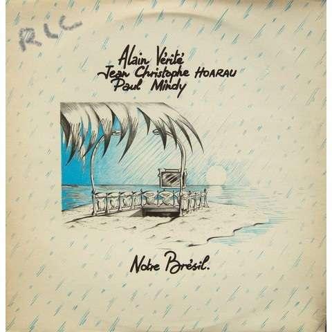 Alain VERITE, Jean-Christophe HOARAU & Paul MINDY Notre Brésil (rare original French press - 1982 - Private label)