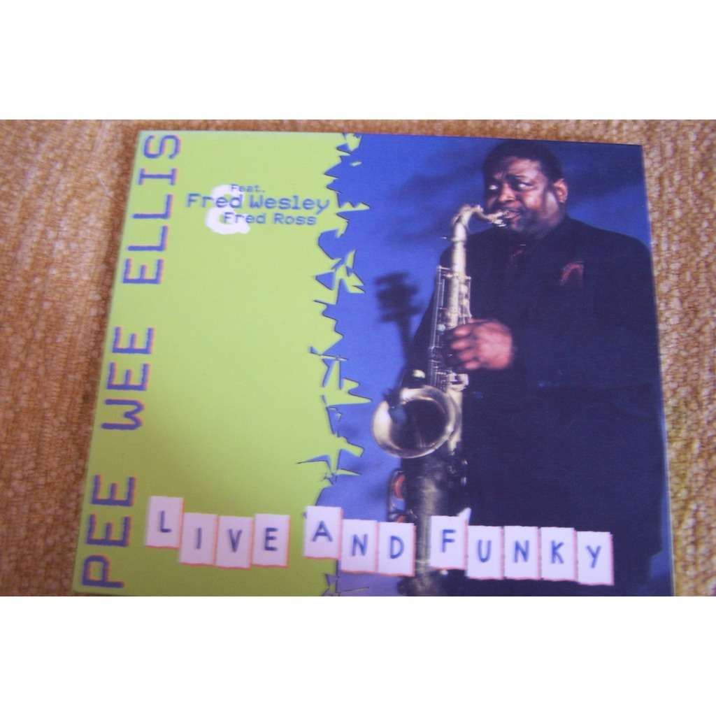 Pee Wee Ellis Live and funky (feat. Fred Wesley & Fred Ross)