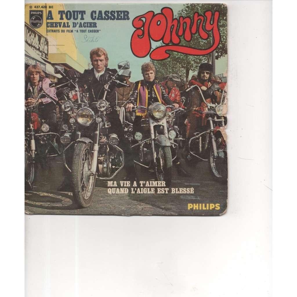 Johnny Hallyday A Tout Casser - Ma Vie A T'aimer / Cheval D'acier - Quand L'aigle Est Blessé