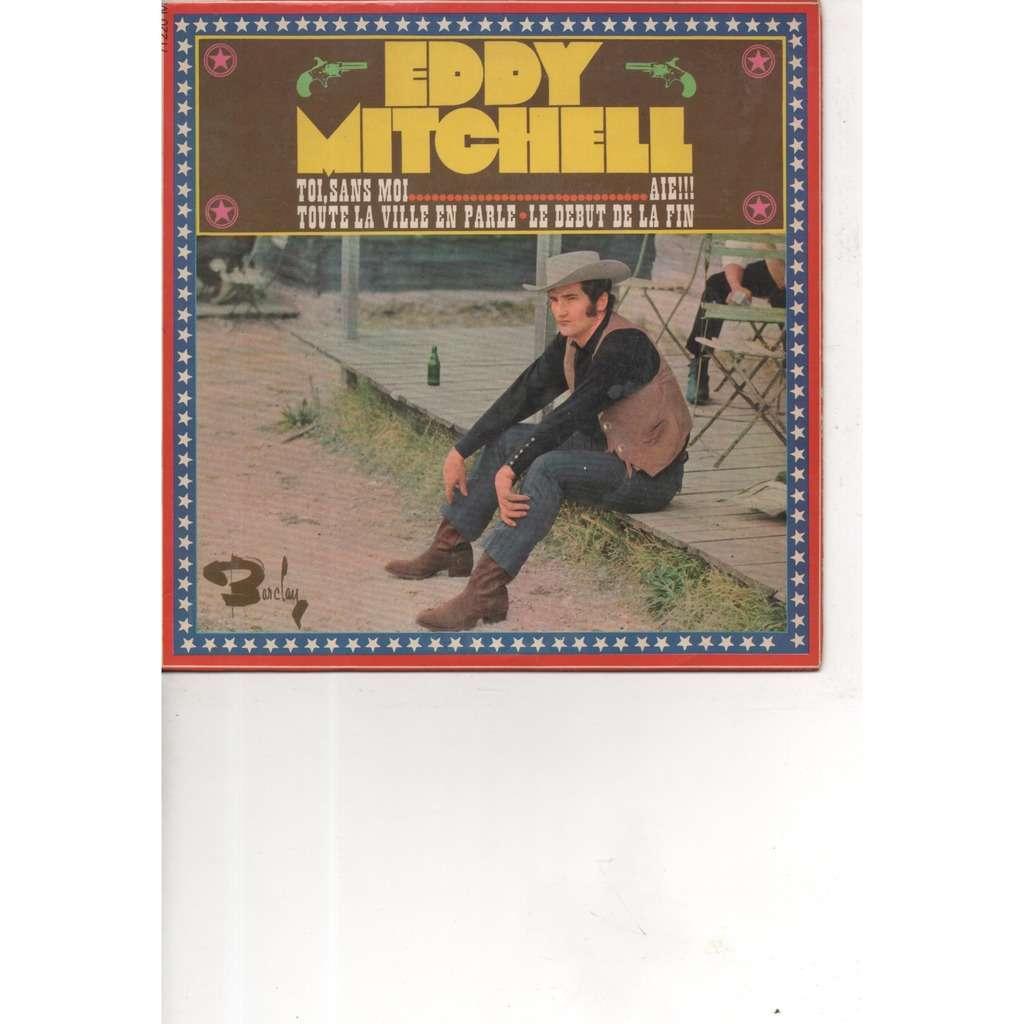 EDDY MITCHELL TOI SANS MOI - AIE !!! - TOUTE LA VILLE EN PARLE - LE DEBUT DE LA FIN