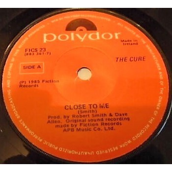 The Cure Close To Me (Ireland 1985 original 2-trk 7single on Polydor lbl Co. slv)