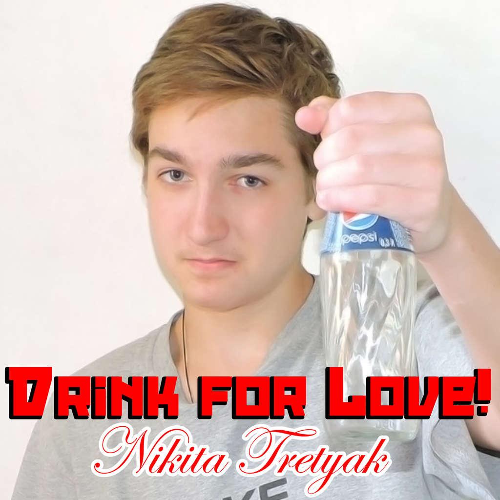 Nikita Tretyak Drink for Love!