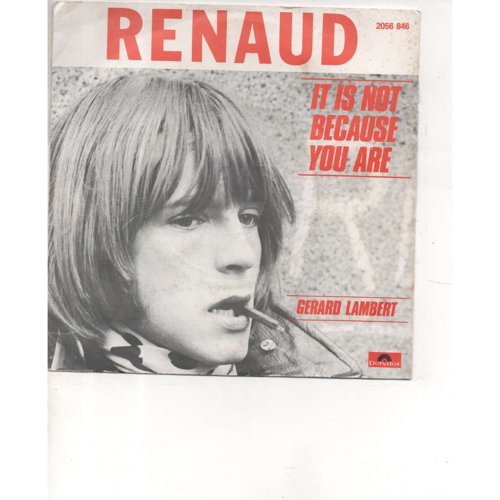 Renaud It is not because you are/ gerard lambert