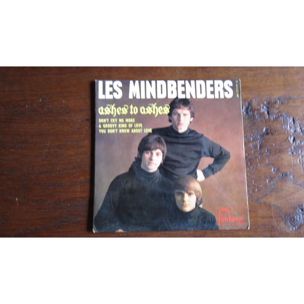 LES ( THE ) MINDBENDERS ashes to ashes / don't cry no more / a groovy kind of love / you don't know about love