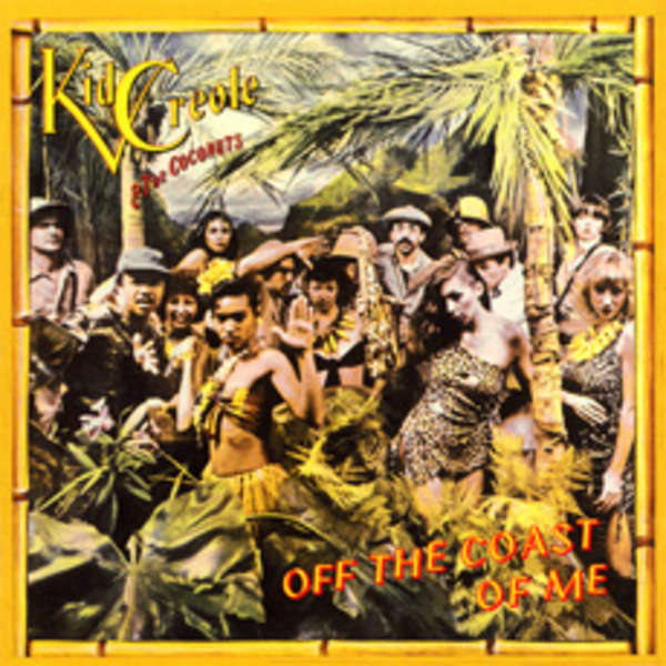 Kid Creole And The Coconuts Off The Coast Of Me