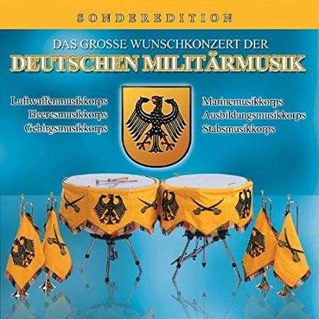 Various Luftwaffen, Ausbildungs & Heeresmusikkorps Das Grosse Wunschkonzert der Deutschen Militarmusik