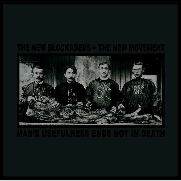 The New Blockaders + The New Movement Man's Usefulness Ends Not In Death
