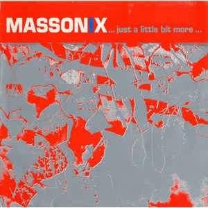 MASSONIX JUST A LITTLE BIT MORE